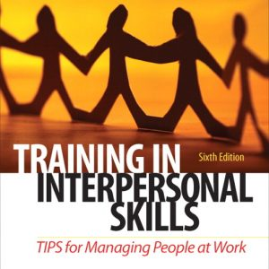 Solution Manual (Complete Download) for   Training in Interpersonal Skills: TIPS for Managing People at Work
