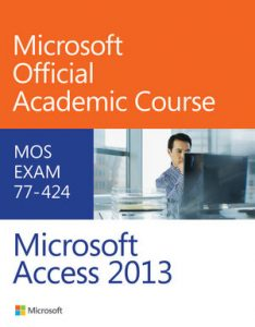 Solution Manual (Complete Download) for   Microsoft Access 2013 Exam 77-424 Microsoft Official Academic Course